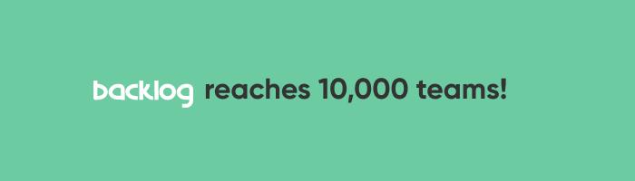 Backlog reaches 10K teams